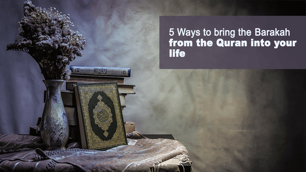 b2ap3_large_2-1 5 Ways to Bring the Barakah from the Quran into Your Life - Blog